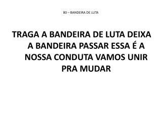 80 � BANDEIRA DE LUTA