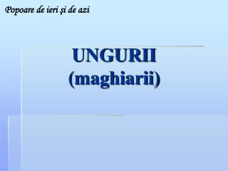 UNGURII (maghiarii)