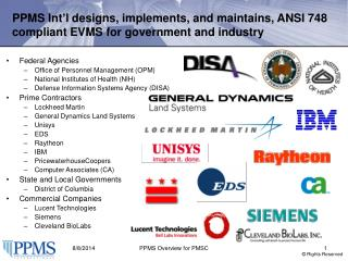 PPMS Int�l designs, implements, and maintains, ANSI 748 compliant EVMS for government and industry
