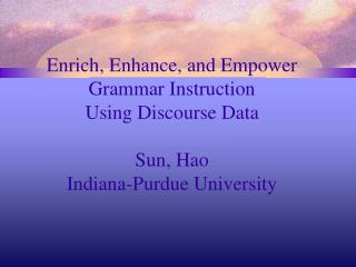 Enrich, Enhance, and Empower Grammar Instruction Using Discourse Data  Sun, Hao Indiana-Purdue University