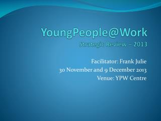 YoungPeople@Work  Strategic Review – 2013