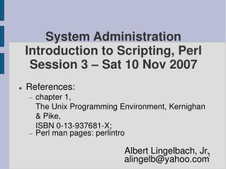 System Administration Introduction to Scripting, Perl Session 3 – Sat 10 Nov 2007