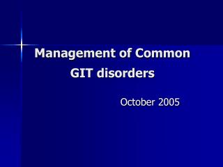 Management of Common GIT disorders