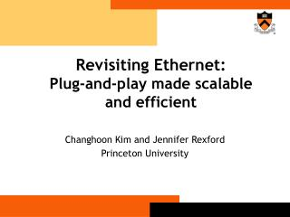 Revisiting Ethernet: Plug-and-play made scalable and efficient