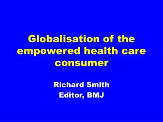 Globalisation of the empowered health care consumer