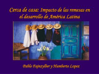 Cerca de casa:  Impacto de las remesas en el desarrollo de América Latina
