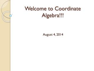 Welcome to  Coordinate Algebra!!!