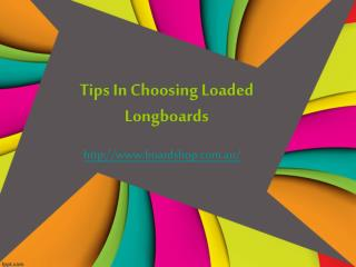 Tips In Choosing Loaded Longboards
