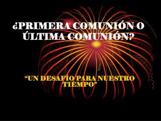 �PRIMERA COMUNI�N O �LTIMA COMUNI�N?