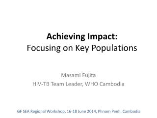 Achieving Impact: Focusing on Key Populations