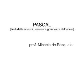 PASCAL (limiti della scienza; miseria e grandezza dell'uomo)