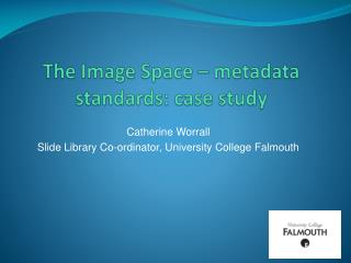 The Image Space  �  metadata standards: case study