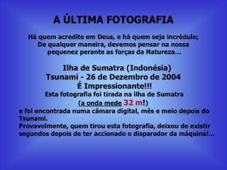 A ÚLTIMA FOTOGRAFIA Há quem acredite em Deus, e há quem seja incrédulo;