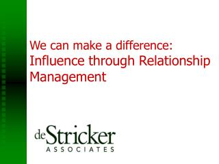 We can make a difference: Influence through Relationship Management