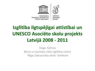 Izglītība ilgtspējīgai attīstībai un UNESCO Asociēto skolu projekts Latvijā 2008 - 2011