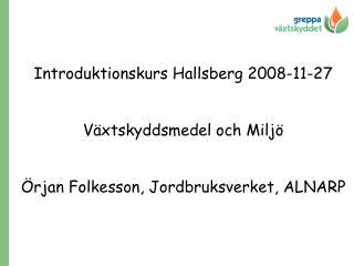 Introduktionskurs Hallsberg 2008-11-27 Växtskyddsmedel och Miljö