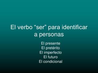 El verbo �ser� para identificar a personas