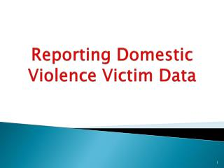 Reporting Domestic Violence Victim Data