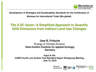 Uwe R. Fritsche Energy & Climate Division  Oeko-Institut (Institute for applied Ecology) Germany