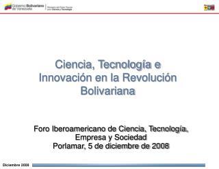 Foro Iberoamericano de Ciencia, Tecnología,  Empresa y Sociedad Porlamar, 5 de diciembre de 2008
