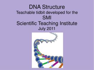 DNA Structure Teachable tidbit developed for the SMI Scientific Teaching Institute July 2011
