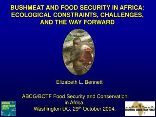BUSHMEAT AND FOOD SECURITY IN AFRICA: ECOLOGICAL CONSTRAINTS, CHALLENGES, AND THE WAY FORWARD
