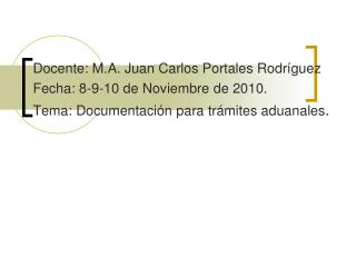 Docente: M.A. Juan Carlos Portales Rodríguez Fecha: 8-9-10 de Noviembre de 2010.