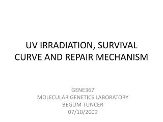 UV IRRADIATION, SURVIVAL CURVE AND REPAIR MECHANISM