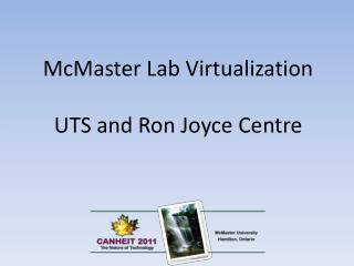 McMaster Lab Virtualization UTS and Ron Joyce Centre
