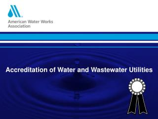 Accreditation of Water and Wastewater Utilities