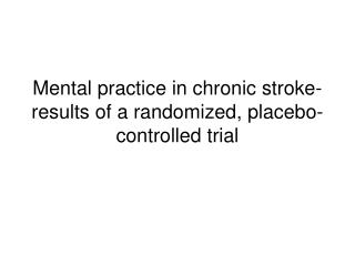 Mental practice in chronic stroke- results of a randomized, placebo-controlled trial
