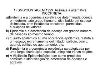 1) SMS/CONTAGEM 1999. Assinale a alternativa INCORRETA: