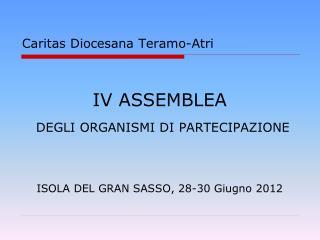IV ASSEMBLEA DEGLI ORGANISMI DI PARTECIPAZIONE ISOLA DEL GRAN SASSO, 28-30 Giugno 2012