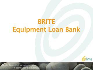 BRITE Equipment Loan Bank