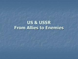 US & USSR From Allies to Enemies
