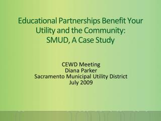 Educational Partnerships Benefit Your Utility and the Community:   SMUD , A Case Study