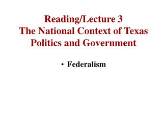 Reading/Lecture 3  The National Context of Texas Politics and Government