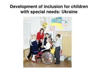 Development of inclusion for children with special needs :  Ukraine