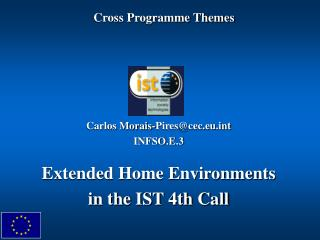 Carlos Morais-Pires@cec.eut INFSO.E.3 Extended Home Environments in the IST 4th Call