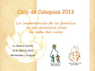 Ciclo de Coloquios 2013 La importancia de la familia  en los primeros años  de vida del niño.