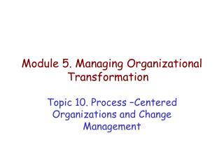 Module 5. Managing Organizational Transformation