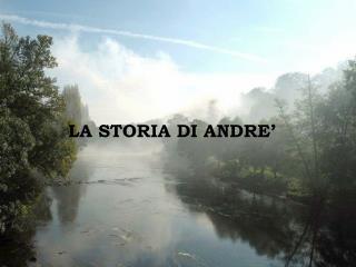 LA STORIA DI ANDRE'