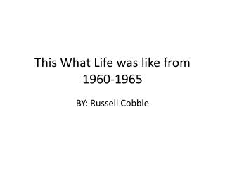 This What Life was like from 1960-1965