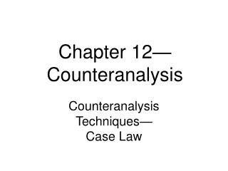 Chapter 12—  Counteranalysis