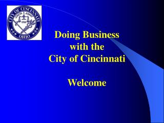 Doing Business with the  City of Cincinnati  Welcome