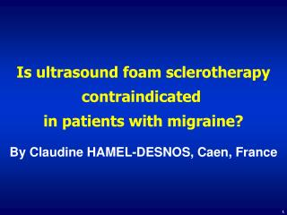 Is ultrasound foam sclerotherapy contraindicated  in patients with migraine ?