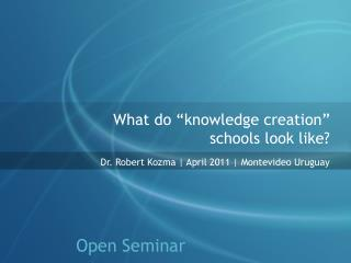 "What do ""knowledge creation""  schools look like?"