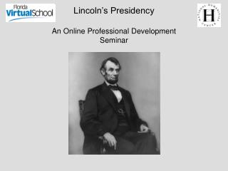 Lincoln's Presidency An Online Professional Development Seminar