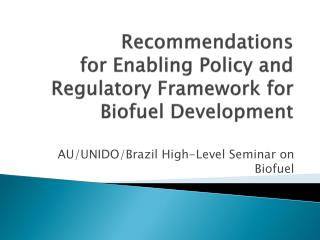 Recommendations  for Enabling Policy and Regulatory Framework for  Biofuel  Development