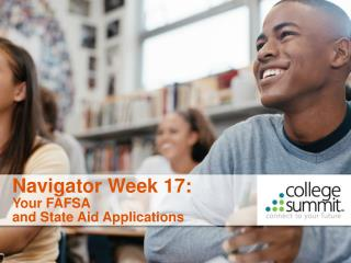 Navigator Week 17: Your FAFSA  and State Aid Applications